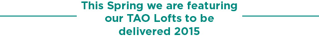This Spring we are featuring our TAO Lofts to be delivered 2015