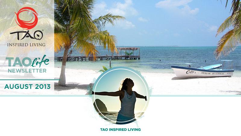 TAO Inspired Living - TAOlife Newsletter - August 2013
