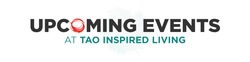 Upcoming Events at TAO Inspired Living