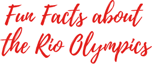 Fun facts about the Rio Olympics