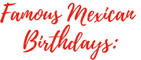 Famous Mexican Birthdays:
