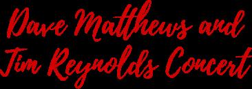 Dave Matthews and Tim Reynolds Concert