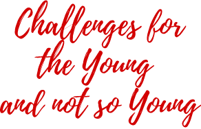 Challenges for the Young and not so Young